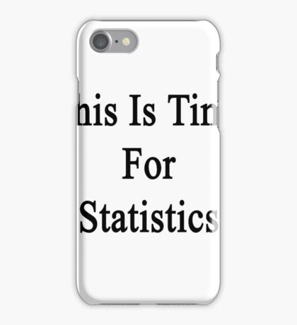 This Is Time For Statistics  iPhone Case/Skin