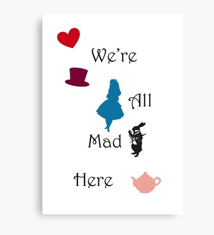 We're Mad Canvas Print