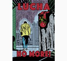 LUCHA NO MORE! Unisex T-Shirt