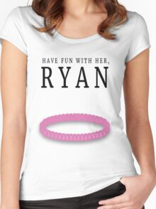 Have fun with her, Ryan (Bracelet) Women's Fitted Scoop T-Shirt