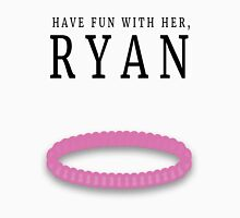 Have fun with her, Ryan (Bracelet) Unisex T-Shirt