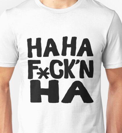 HA HA F*ck'n HA Unisex T-Shirt