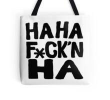 HA HA F*ck'n HA Tote Bag