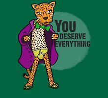 You Deserve Everything Unisex T-Shirt