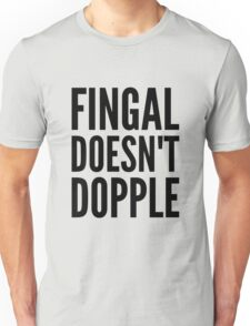 Fingal Doesn't Dopple Unisex T-Shirt