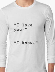 """""""I Love You"""" """"I Know"""" Long Sleeve T-Shirt"""