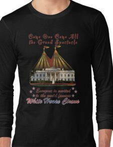 The Grand Spectacle. the White House Circus....The Race for the US White house 2016 Long Sleeve T-Shirt