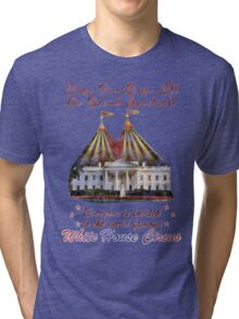 The Grand Spectacle. the White House Circus....The Race for the US White house 2016 Tri-blend T-Shirt