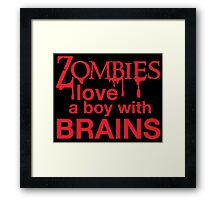 Zombies love a Boy with BRAINS! Framed Print