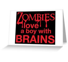 Zombies love a Boy with BRAINS! Greeting Card
