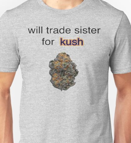 will trade sister for kush  Unisex T-Shirt