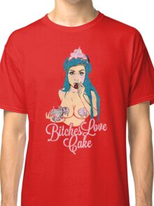 Bitches love cake Classic T-Shirt