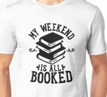 My Weekend Is All Booked Unisex T-Shirt