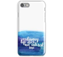 Ordinary life does not interest me iPhone Case/Skin