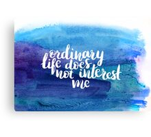 Ordinary life does not interest me Canvas Print