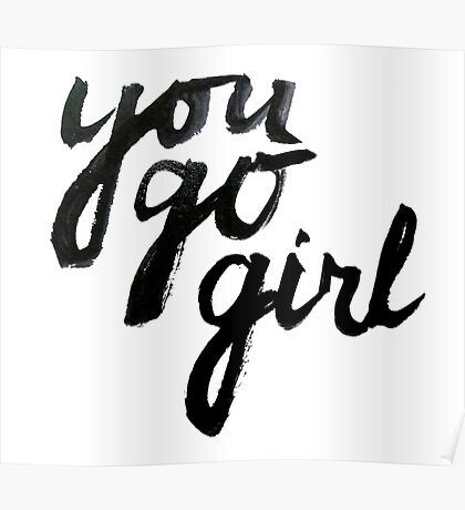 You go girl! Poster