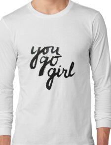 You go girl! Long Sleeve T-Shirt