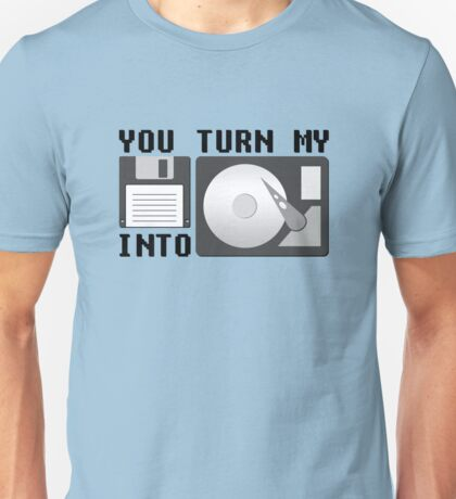 You turn my floppy disk into hard drive Unisex T-Shirt