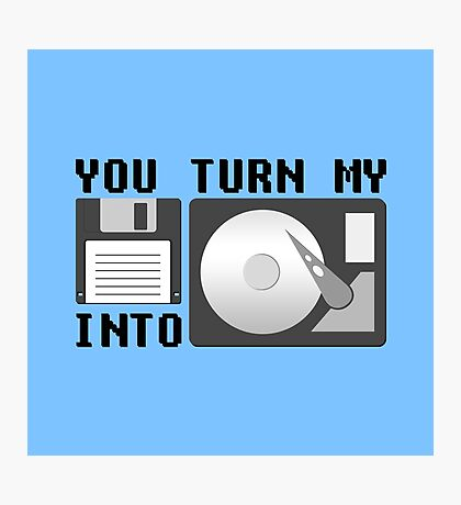 You turn my floppy disk into hard drive Photographic Print