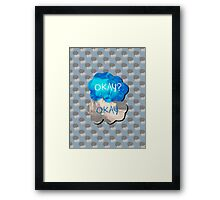 Okay? Okay Framed Print