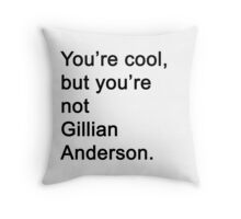 You're Not Gillian Anderson Throw Pillow