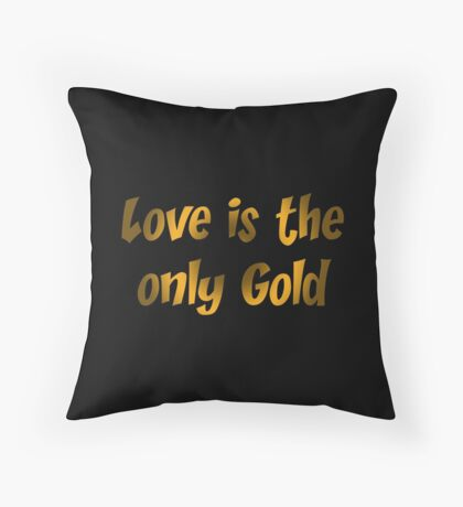 Love is the only gold Throw Pillow