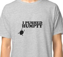I Pushed Humpty Funny Quote Classic T-Shirt