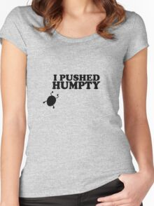 I Pushed Humpty Funny Quote Women's Fitted Scoop T-Shirt