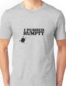 I Pushed Humpty Funny Quote Unisex T-Shirt