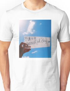 It's A Beautiful Day Unisex T-Shirt
