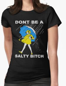 Dont be a salty bitch Womens Fitted T-Shirt