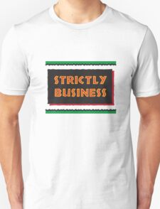 STRICTLY BUSINESS Unisex T-Shirt