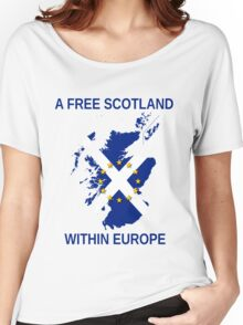 I Support A Free Scotland Within Europe Women's Relaxed Fit T-Shirt