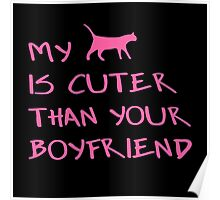 MY CAT IS CUTER THAN YOUR BOYFRIEND Poster