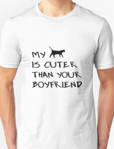 MY CAT IS CUTER THAN YOUR BOYFRIEND Unisex T-Shirt