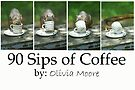 90 sips by Olivia Moore