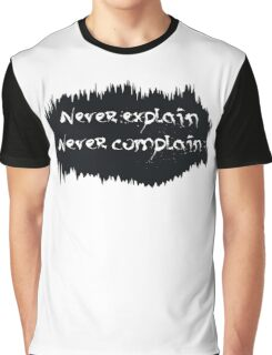 Never explain never complain Graphic T-Shirt