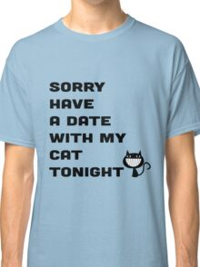 SORRY HAVE A DATE WITH MY CAT TONIGHT Classic T-Shirt