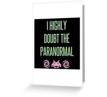 I Highly Doubt The Paranormal Greeting Card