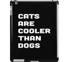 CATS ARE COOLER THAN DOGS iPad Case/Skin