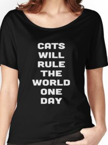 CATS WILL RULE THE WORLD ONE DAY Women's Relaxed Fit T-Shirt