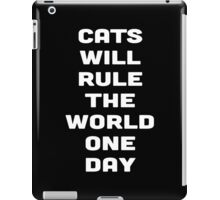 CATS WILL RULE THE WORLD ONE DAY iPad Case/Skin