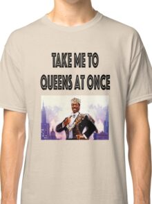 Take me to Queens at once Classic T-Shirt