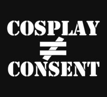 Cosplay is not Consent by kayllisti