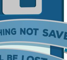 Everything not saved, will be lost. Sticker