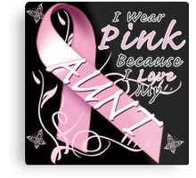 I Wear Pink Because I Love My Aunt Metal Print