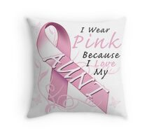I Wear Pink Because I Love My Aunt Throw Pillow