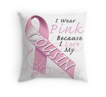 I Wear Pink Because I Love My Cousin Throw Pillow