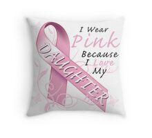 I Wear Pink Because I Love My Daughter Throw Pillow
