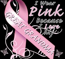 I Wear Pink Because I Love My Great Grandma by magiktees